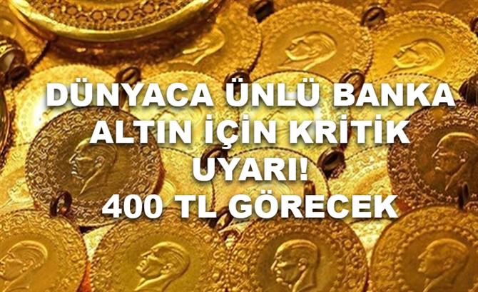 Altın için Kader Haftası! Dünyaca Ünlü Banka Yine Uyarıyorum Altın 400 TL