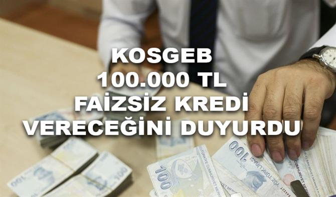 KOSGEB 100 BİN TL Faizsiz Kredi Vereceğini duyurdu